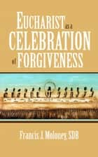 Eucharist as a Celebration of Forgiveness ebook by Francis J. Moloney, SDB