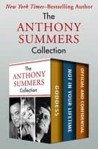 The Anthony Summers Collection - Goddess, Not in Your Lifetime, and Official and Confidential ebook by Anthony Summers