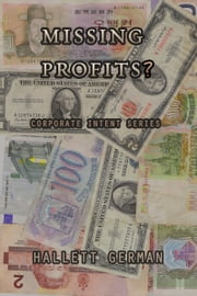 Missing Profits?: Corporate Intent Series ebook by Hallett German