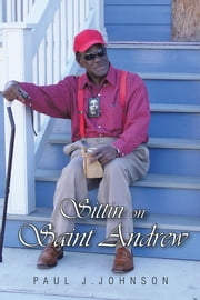Sittin on Saint Andrew ebook by Paul J.Johnson