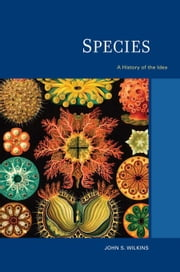 Species: A History of the Idea ebook by Wilkins, John S.