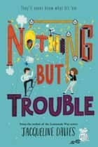 Nothing but Trouble ebook by Jacqueline Davies