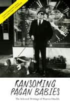 Ransoming Pagan Babies - The Selected Writings of Warren Hinckle ebook by Warren Hinckle