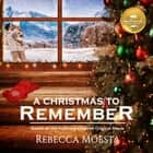 A Christmas to Remember - Based on the Hallmark Channel Original Movie lydbog by Rebecca Moesta, Taylor Meskimen