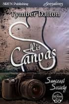 His Canvas ebook by Tymber Dalton