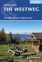 The Westweg - Through Germany's Black Forest ebook by Kat Morgenstern