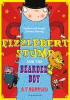 Fizzlebert Stump and the Bearded Boy ebook by A.F. Harrold, Sarah Horne