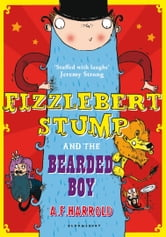 Fizzlebert Stump and the Bearded Boy ebook by A.F. Harrold