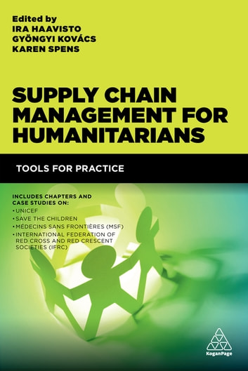 Supply Chain Management for Humanitarians - Tools for Practice eBook by Gyöngyi Kovács,Karen Spens,Ira Haavisto