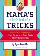Mama's Little Book of Tricks ebook by Lynn Brunelle,Jessie Eckel