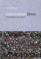 Environmental Ethics - An Introduction with Readings ebook by John Benson