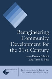 Reengineering Community Development for the 21st Century ebook by Donna Fabiani,Terry F. Buss,Terry F. Buss