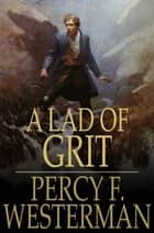 A Lad of Grit - A Story of Adventure on Land and Sea in Restoration Times ebook by Percy F. Westerman