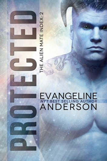 Protected: Book 2 in the Alien Mate Index Series ebook by Evangeline Anderson