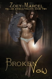 Broken Vow: Fallen Angels Trilogy, Book Two ebook by Zoey Marcel,Zoey Marcell