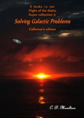 Flight of the Maita Supercollection 3: Solving Galactic Problems Collector's Edition ebook by CD Moulton