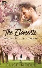 The Elements: Oxygen - Lithium - Carbon - Blackwood Elements Books 1 - 3 ebook by Elise Noble