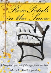 Rose Petals in the Snow - A Peregrine's Journal of Passages from the Soul ebook by Mary L. Mathis (taylor)