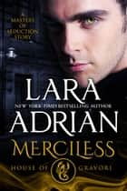 Merciless: House of Gravori - A Masters of Seduction Novella ebook by Lara Adrian