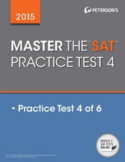 Master the SAT 2015: Practice Test 4 - Prac Tes 4 of 6 ebook by Peterson's