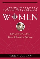 Adventurous Women - Eight True Stories About Women Who Made a Difference ebook by Penny Colman