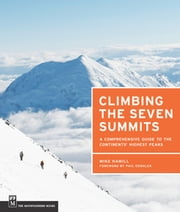 Climbing the Seven Summits - A Comprehensive Guide to the Continents' Highest Peaks ebook by Mike Hamill