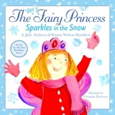 The Very Fairy Princess Sparkles in the Snow ebook by Julie Andrews,Emma Walton Hamilton