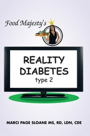 Food Majesty's REALITY DIABETES - Type 2 ebook by MARCI PAGE SLOANE  MS, RD, LDN, CDE