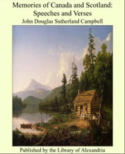 Memories of Canada and Scotland: Speeches and Verses ebook by John Douglas Sutherland Campbell