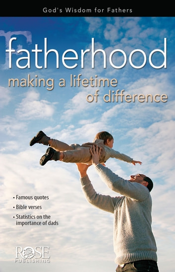 Fatherhood: Making a Lifetime ebook by Rose Publishing