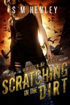 Scratching in the Dirt - A dark urban fantasy adventure ebook by S M HENLEY