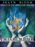 DREAMDRIFTER: Book Two of the Newcomer Trilogy ebook by Shayn Bloom