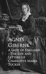 A Lady of England - The Life and Letters of Charlotte Maria Tucker ebook by Agnes Giberne