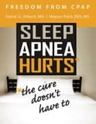 Freedom from Cpap: Sleep Apnea Hurts, the Cure Doesn't Have To ebook by David Dillard, Mayoor Patel