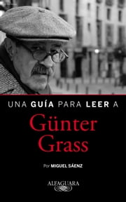 Una guía para leer a Günter Grass ebook by Miguel Sáenz