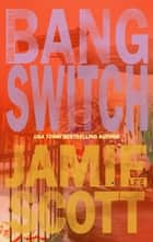 Bang Switch - A Kate Darby Crime Novel, #2 ebook by Jamie Lee Scott