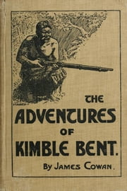 The Adventures of Kimble Bent ebook by James Cowan