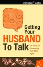 Getting Your Husband to Talk ebook by Gail Veerman,Dave Veerman