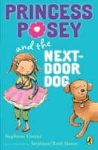 Princess Posey and the Next-Door Dog ebook by Stephanie Greene, Stephanie Roth Sisson
