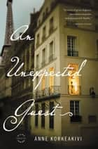 An Unexpected Guest ebook by Anne Korkeakivi