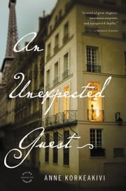 An Unexpected Guest - A Novel ebook by Anne Korkeakivi