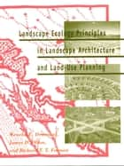 Landscape Ecology Principles in Landscape Architecture and Land-Use Planning ebook by Wenche Dramstad,James D. Olson,Richard T.T. Forman