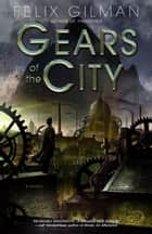 Gears of the City ebook by Felix Gilman