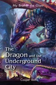 My Brother the Giant Book 2: The Dragon and the Underground City (A Hippo Graded Reader) ebook by Cooper Baltis