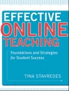 Effective Online Teaching - Foundations and Strategies for Student Success ebook by Tina Stavredes