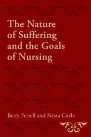 The Nature of Suffering and the Goals of Nursing ebook by Betty R. Ferrell,Nessa Coyle