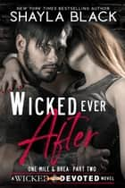 Wicked Ever After (One-Mile & Brea, Part Two) ebook by Shayla Black