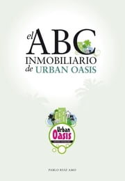 El ABC inmobiliario de Urban Oasis ebook by Pablo Ruiz