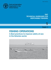 Fishing operations. 3. Best practices to improve safety at sea in the fisheries sector ebook by FAO