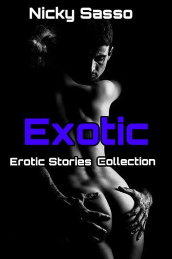 Exotic Erotic Stories Collection Ebook By Nicky Sasso